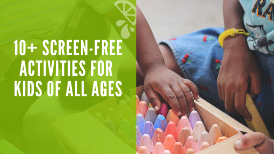 10+ Screen-Free Activities For Kids Of All Ages